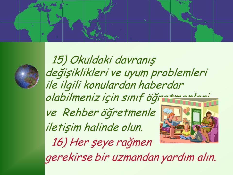 15) Okuldaki davranış değişiklikleri ve uyum problemleri ile ilgili konulardan haberdar olabilmeniz için sınıf öğretmenleri
