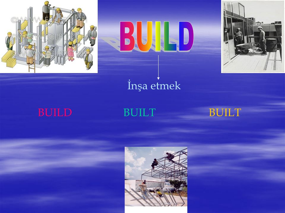 BUILD İnşa etmek BUILD BUILT BUILT