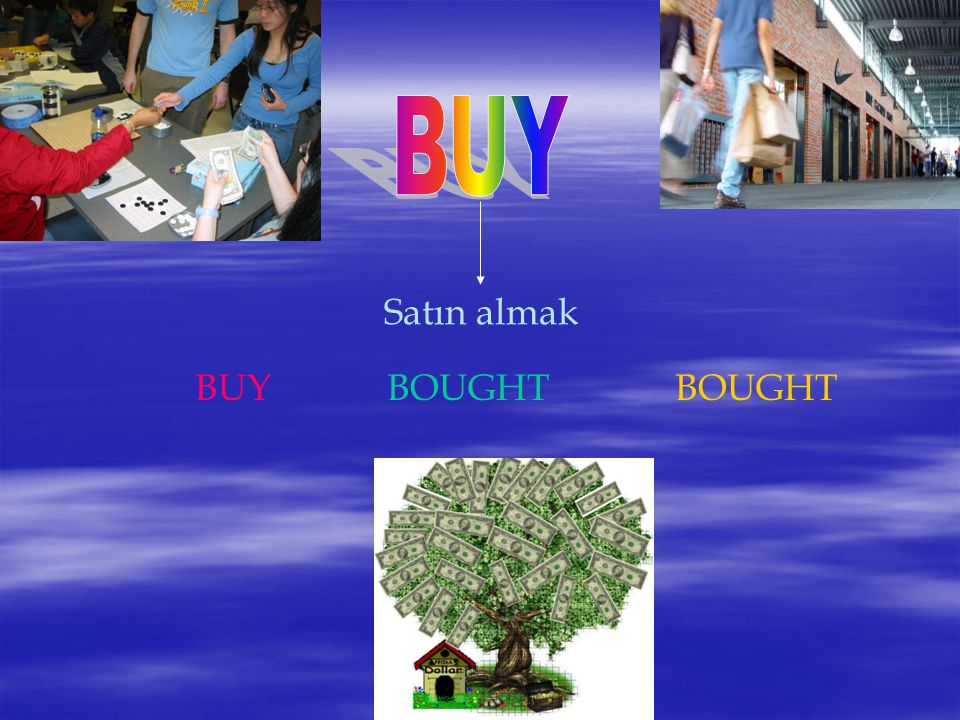 BUY Satın almak BUY BOUGHT BOUGHT