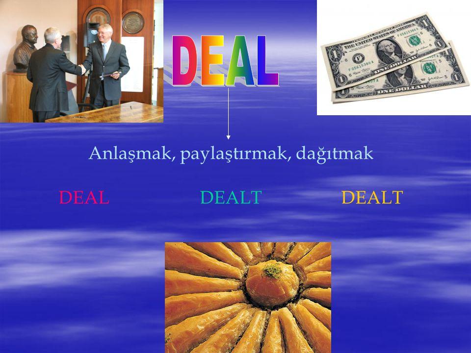 DEAL Anlaşmak, paylaştırmak, dağıtmak DEAL DEALT DEALT