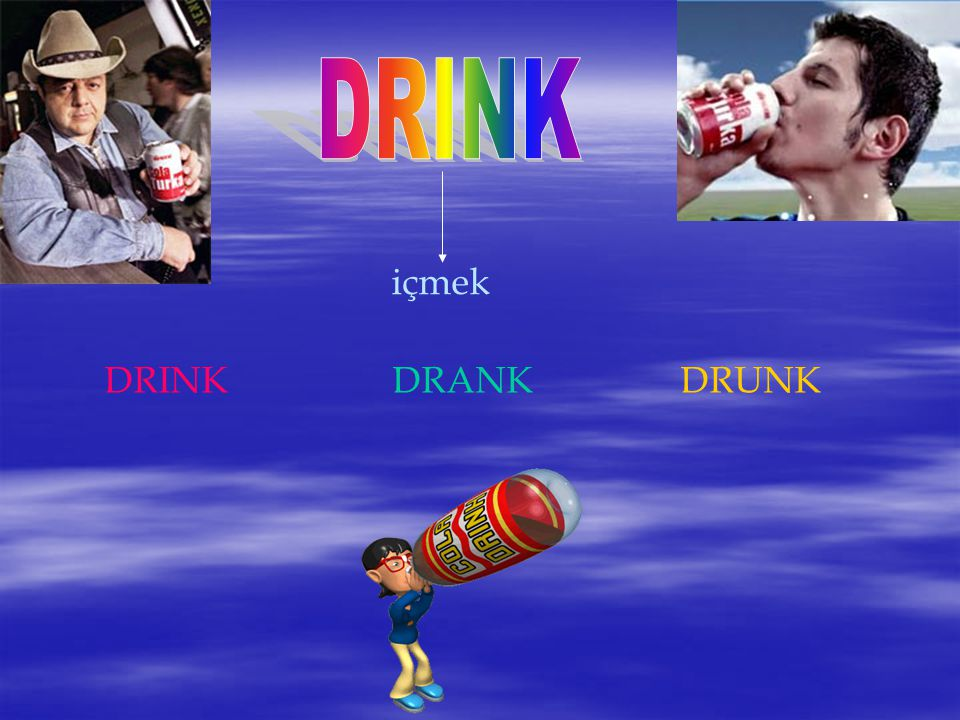 DRINK içmek DRINK DRANK DRUNK