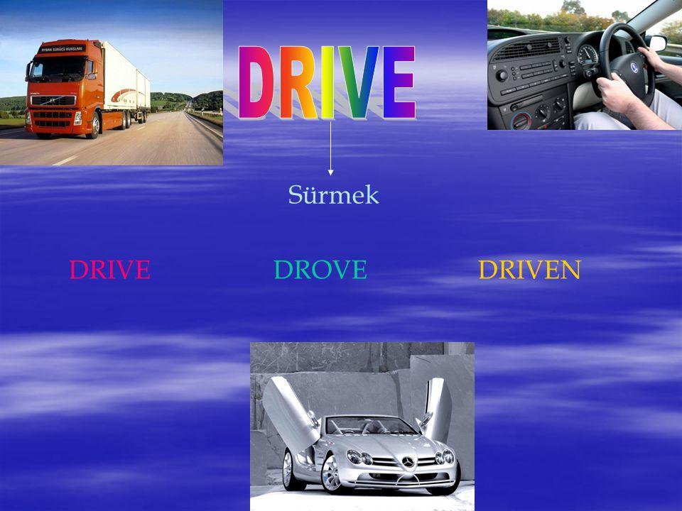 DRIVE Sürmek DRIVE DROVE DRIVEN