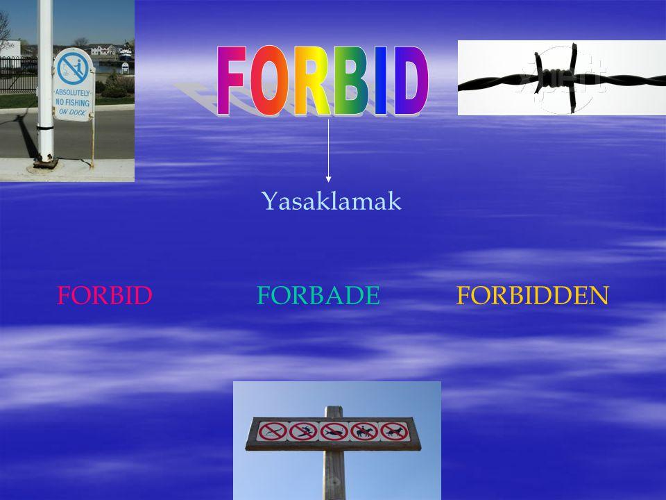 FORBID Yasaklamak FORBID FORBADE FORBIDDEN