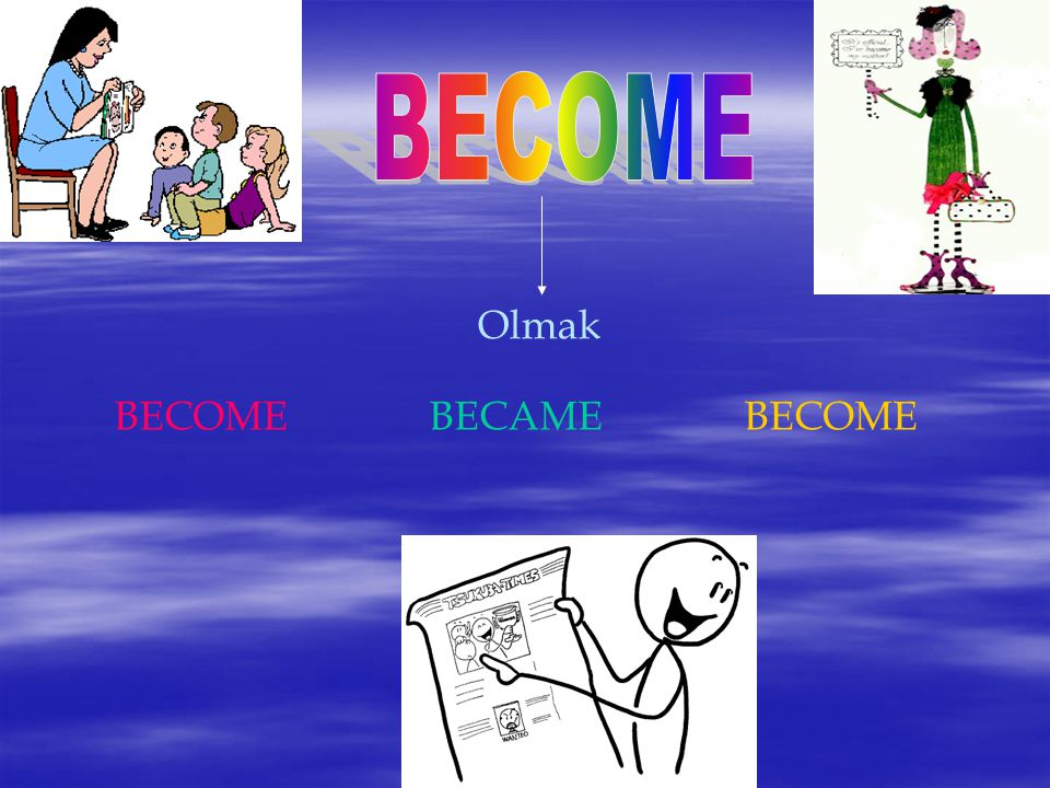 BECOME Olmak BECOME BECAME BECOME