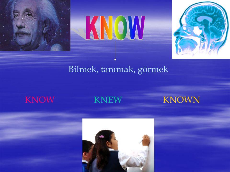 KNOW Bilmek, tanımak, görmek KNOW KNEW KNOWN
