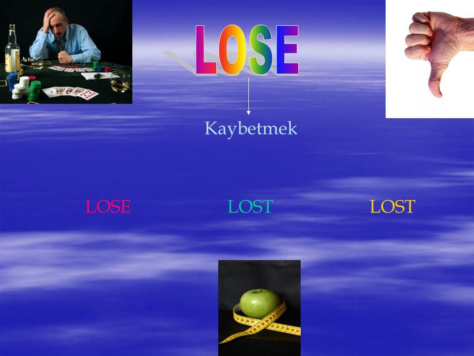 LOSE Kaybetmek LOSE LOST LOST