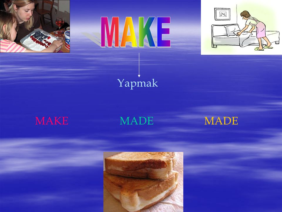 MAKE Yapmak MAKE MADE MADE