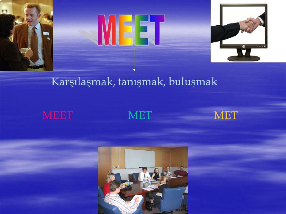 MEET Karşılaşmak, tanışmak, buluşmak MEET MET MET