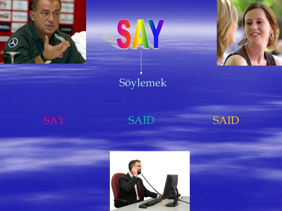 SAY Söylemek SAY SAID SAID