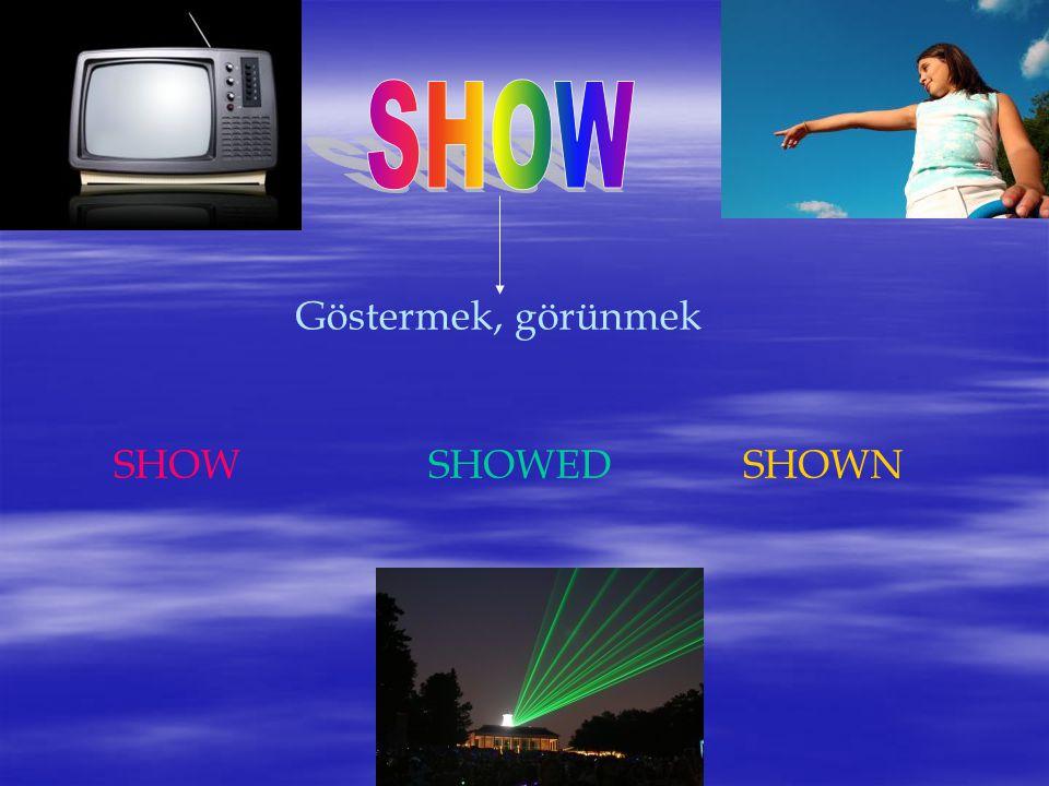 SHOW Göstermek, görünmek SHOW SHOWED SHOWN