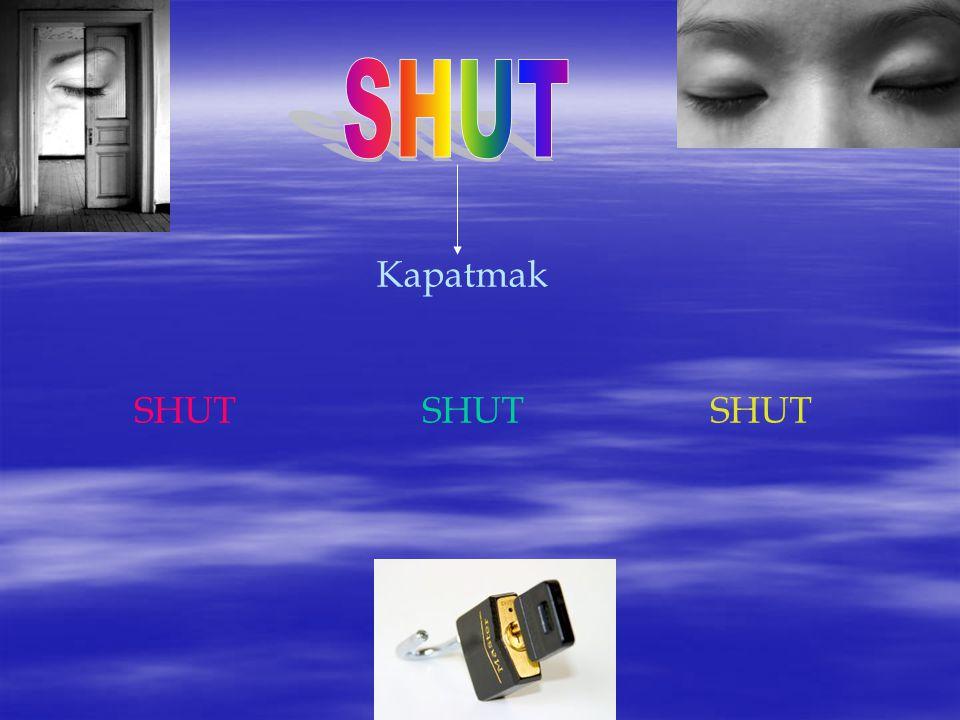 SHUT Kapatmak SHUT SHUT SHUT