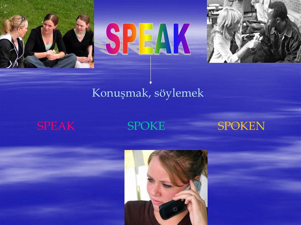 SPEAK Konuşmak, söylemek SPEAK SPOKE SPOKEN