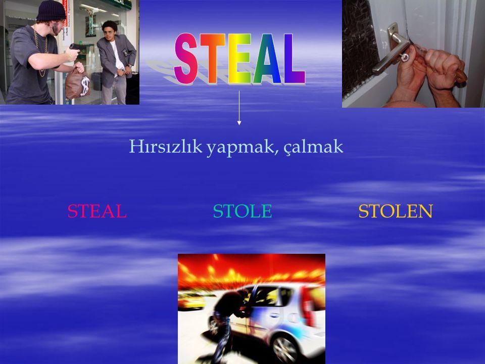 STEAL Hırsızlık yapmak, çalmak STEAL STOLE STOLEN