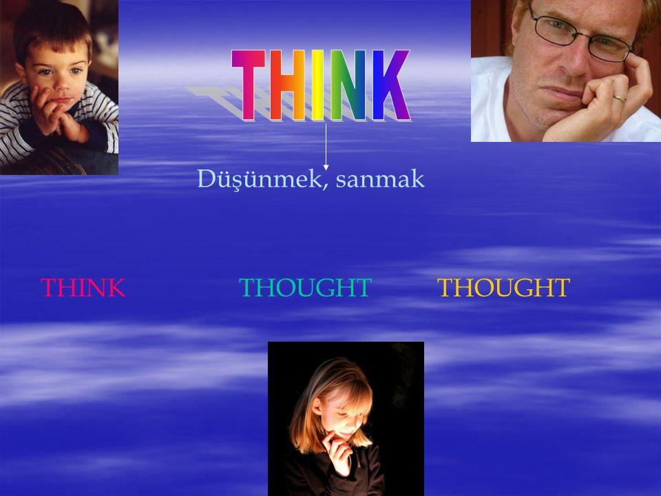 THINK Düşünmek, sanmak THINK THOUGHT THOUGHT