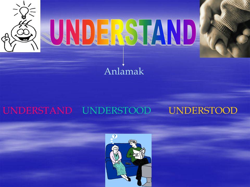UNDERSTAND Anlamak UNDERSTAND UNDERSTOOD UNDERSTOOD