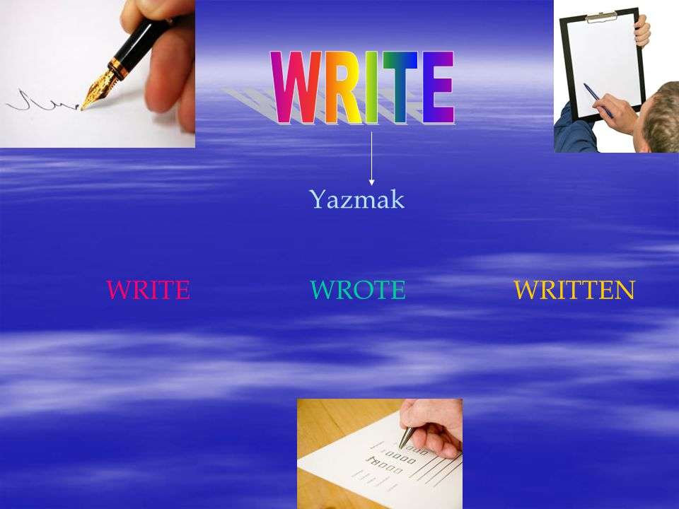 WRITE Yazmak WRITE WROTE WRITTEN