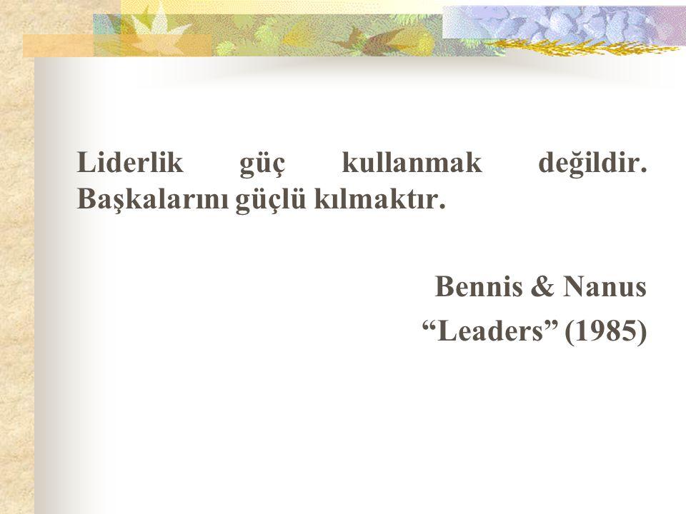 Liderlik güç kullanmak değildir. Başkalarını güçlü kılmaktır