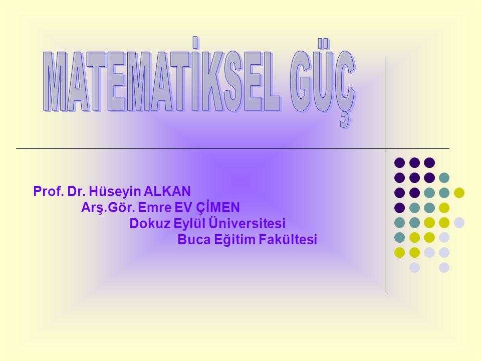 MATEMATİKSEL GÜÇ Prof. Dr. Hüseyin ALKAN Arş.Gör. Emre EV ÇİMEN