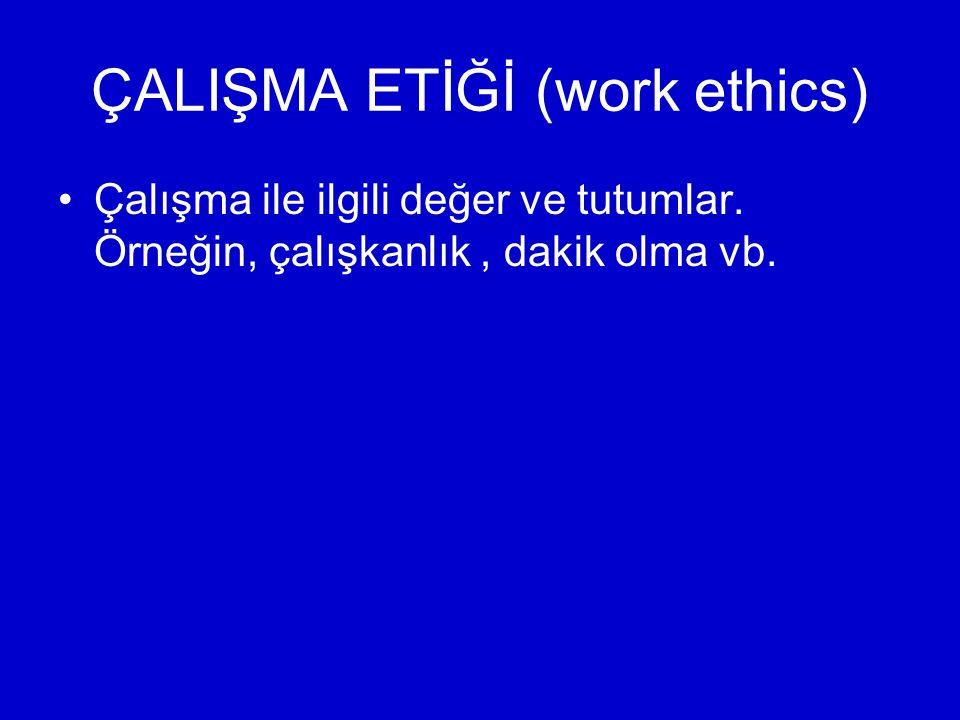 ÇALIŞMA ETİĞİ (work ethics)