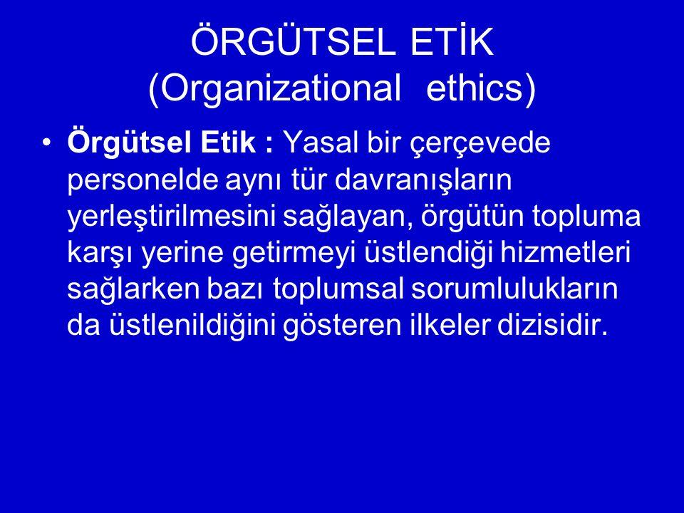 ÖRGÜTSEL ETİK (Organizational ethics)