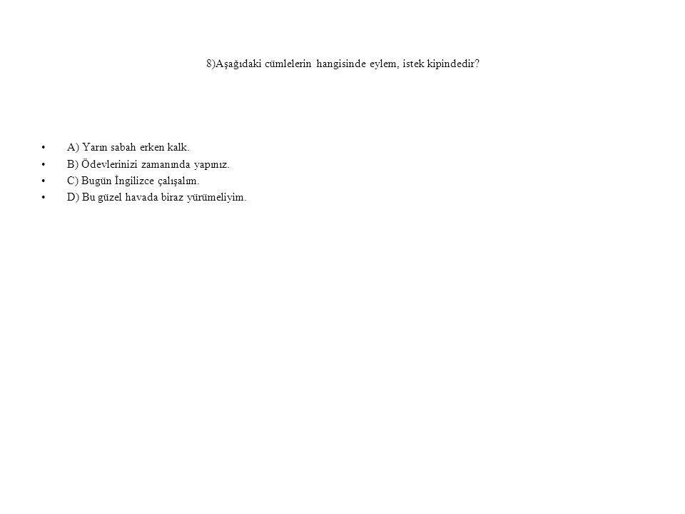 8)Aşağıdaki cümlelerin hangisinde eylem, istek kipindedir