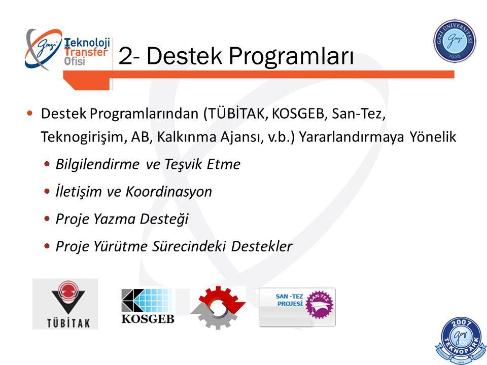 2- Destek Programları Destek Programlarından (TÜBİTAK, KOSGEB, San-Tez, Teknogirişim, AB, Kalkınma Ajansı, v.b.) Yararlandırmaya Yönelik.