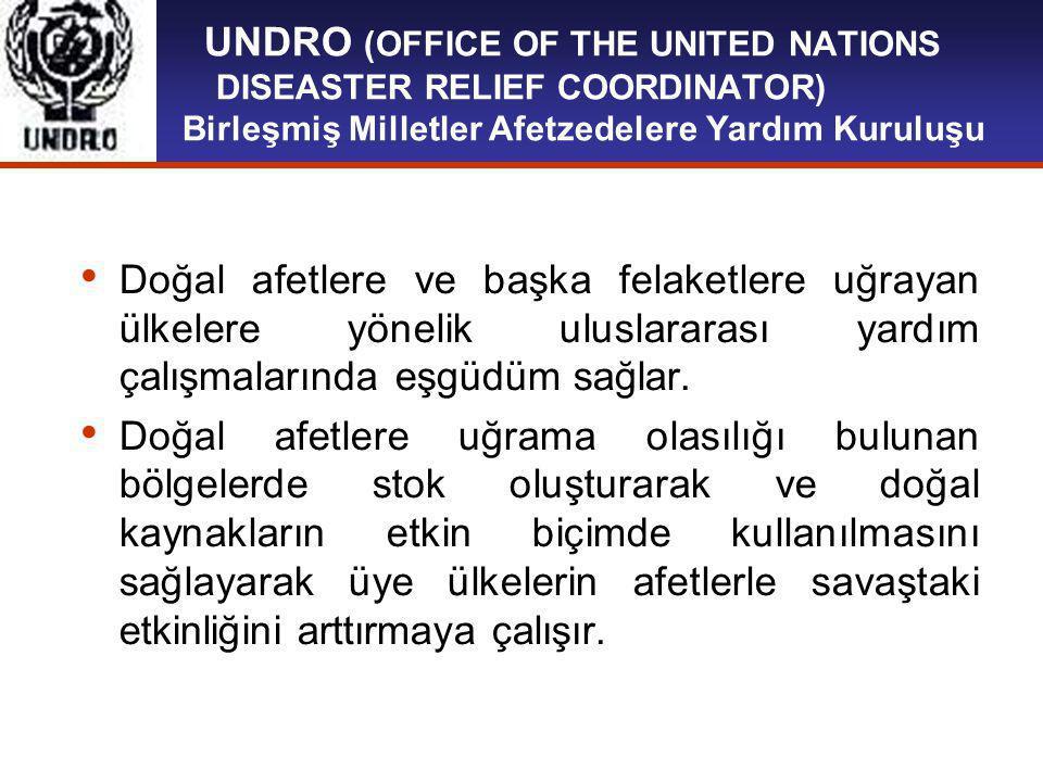UNDRO (OFFICE OF THE UNITED NATIONS DISEASTER RELIEF COORDINATOR) Birleşmiş Milletler Afetzedelere Yardım Kuruluşu