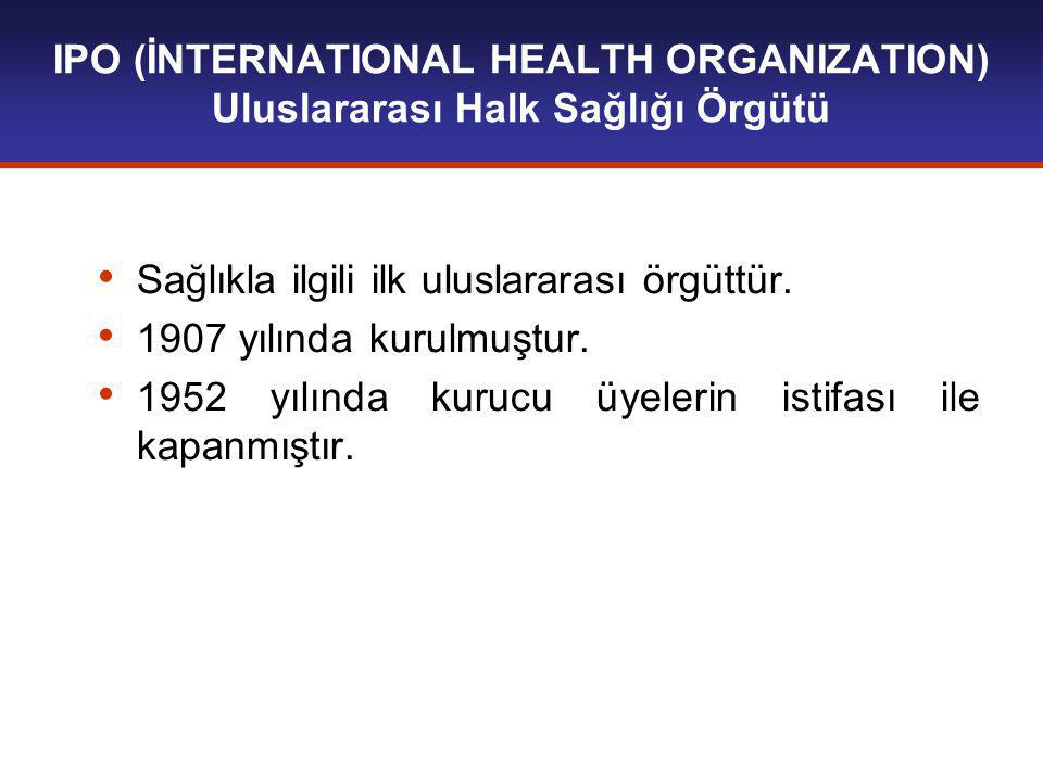 IPO (İNTERNATIONAL HEALTH ORGANIZATION) Uluslararası Halk Sağlığı Örgütü
