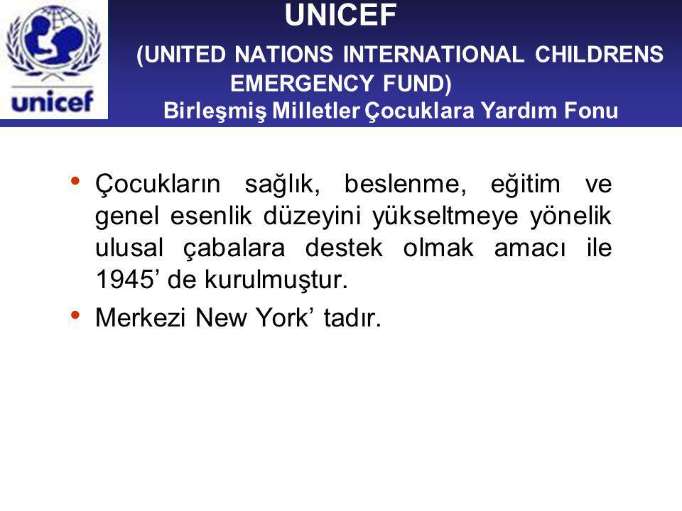UNICEF (UNITED NATIONS INTERNATIONAL CHILDRENS EMERGENCY FUND) Birleşmiş Milletler Çocuklara Yardım Fonu