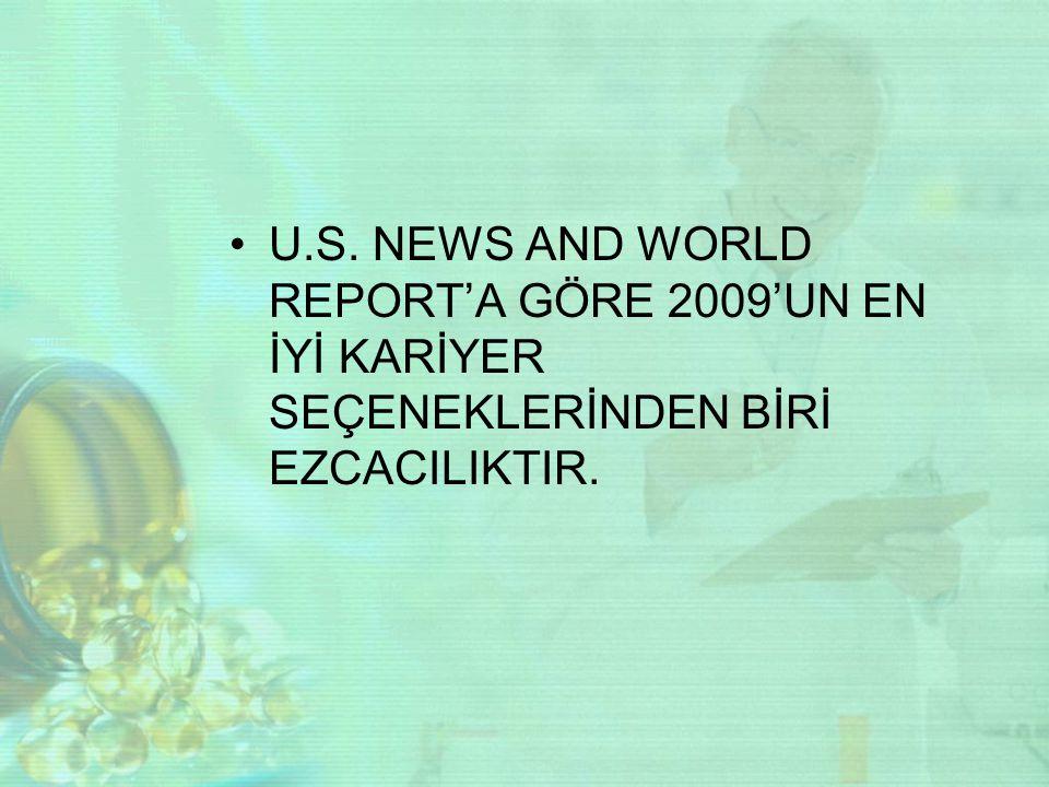 U.S. NEWS AND WORLD REPORT'A GÖRE 2009'UN EN İYİ KARİYER SEÇENEKLERİNDEN BİRİ EZCACILIKTIR.