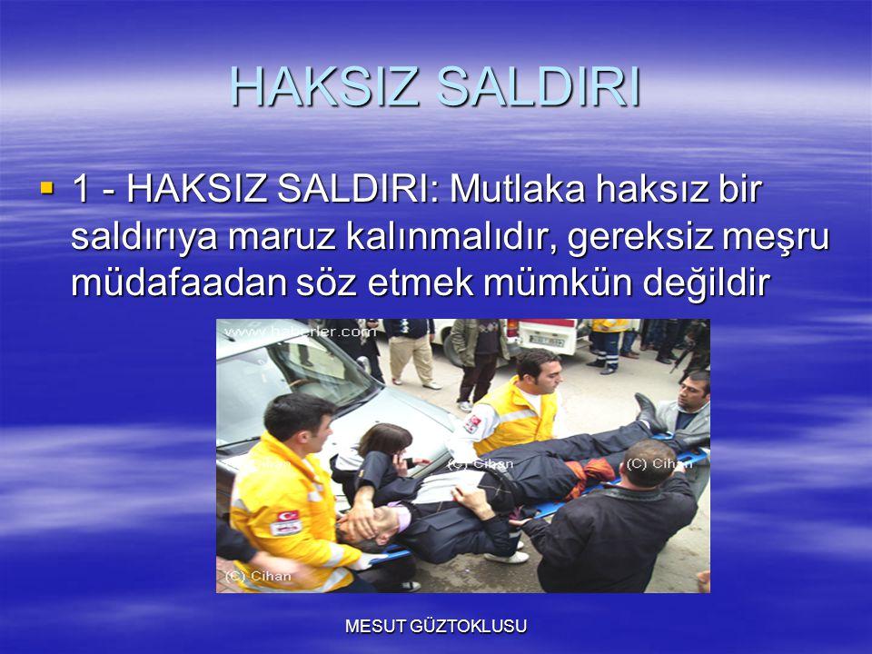 HAKSIZ SALDIRI 1 - HAKSIZ SALDIRI: Mutlaka haksız bir saldırıya maruz kalınmalıdır, gereksiz meşru müdafaadan söz etmek mümkün değildir.