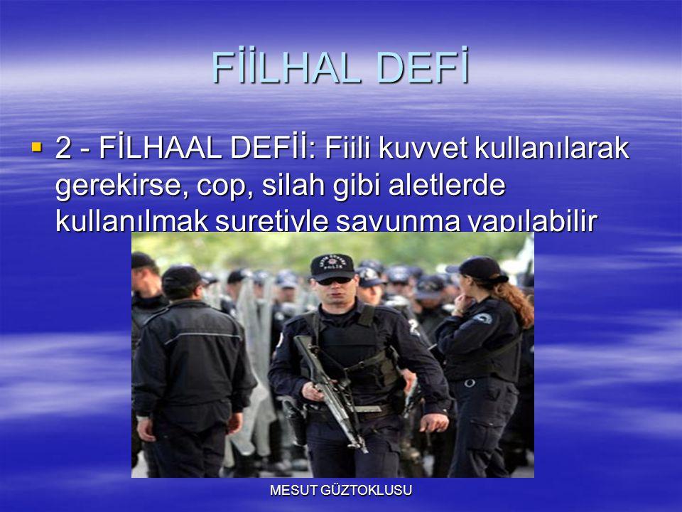 FİİLHAL DEFİ 2 - FİLHAAL DEFİİ: Fiili kuvvet kullanılarak gerekirse, cop, silah gibi aletlerde kullanılmak suretiyle savunma yapılabilir.