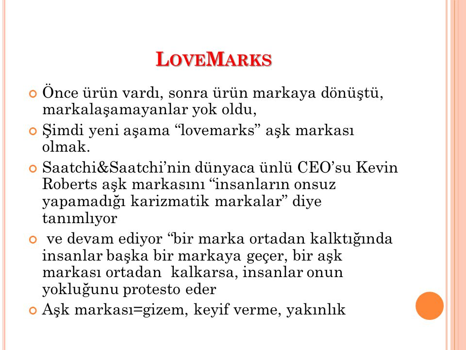 LoveMarks Önce ürün vardı, sonra ürün markaya dönüştü, markalaşamayanlar yok oldu, Şimdi yeni aşama lovemarks aşk markası olmak.