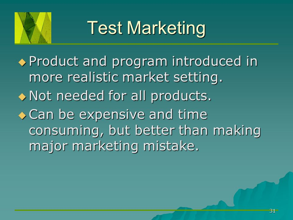 Test Marketing Product and program introduced in more realistic market setting. Not needed for all products.