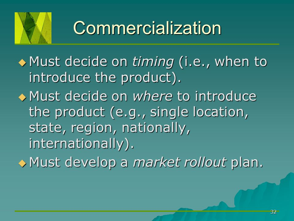 Commercialization Must decide on timing (i.e., when to introduce the product).