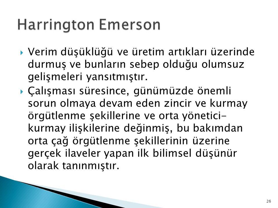 Harrington Emerson Verim düşüklüğü ve üretim artıkları üzerinde durmuş ve bunların sebep olduğu olumsuz gelişmeleri yansıtmıştır.