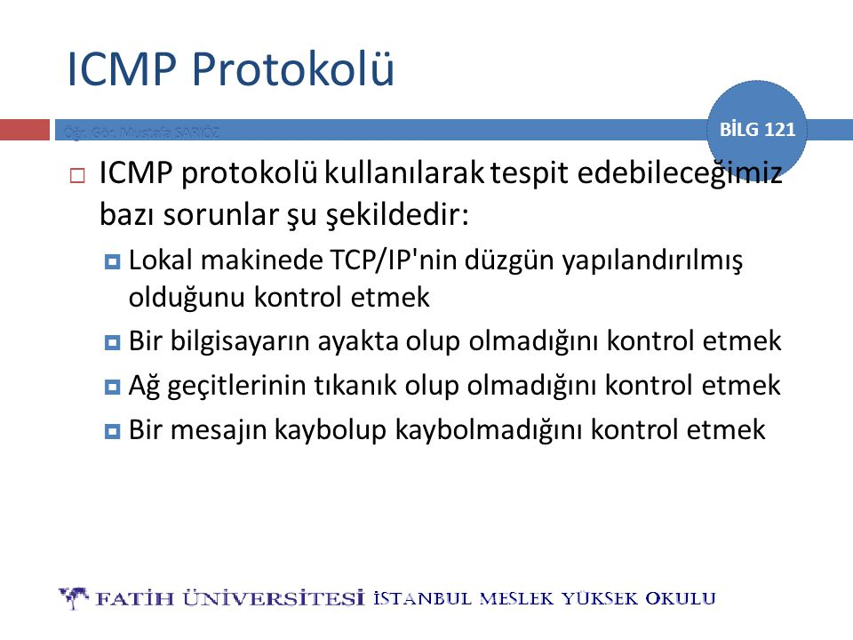 ICMP Protokolü ICMP protokolü kullanılarak tespit edebileceğimiz bazı sorunlar şu şekildedir: