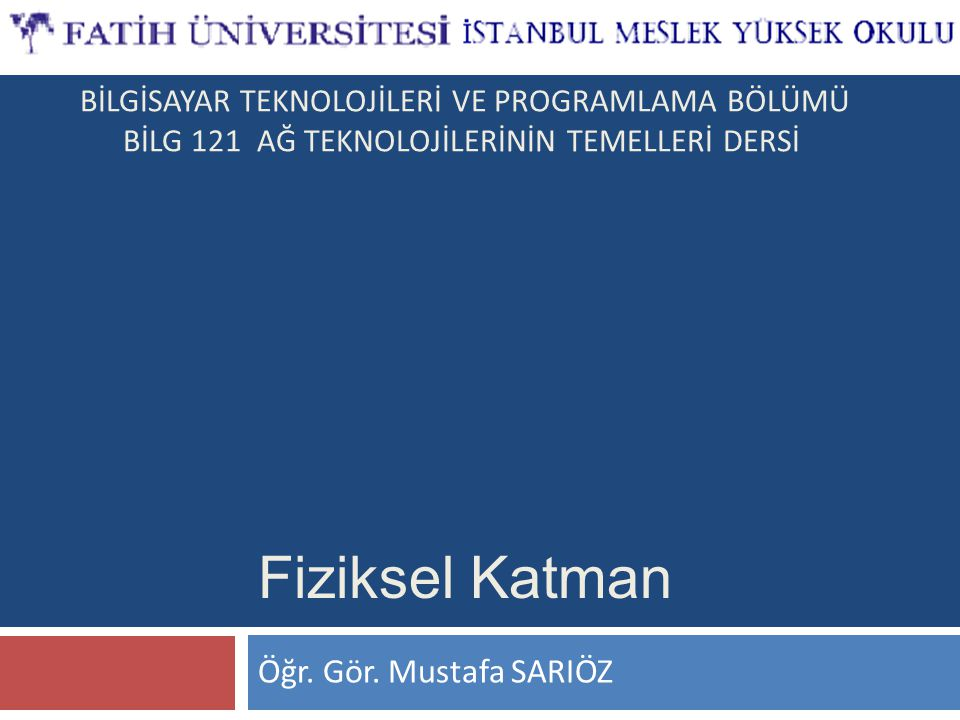 Fiziksel Katman Öğr. Gör. Mustafa SARIÖZ
