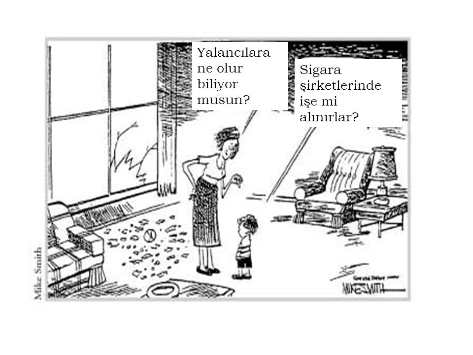 Yalancılara ne olur biliyor musun Sigara şirketlerinde işe mi alınırlar