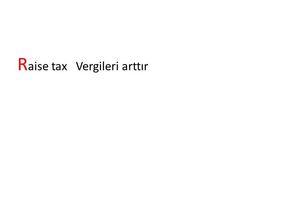 Raise tax Vergileri arttır