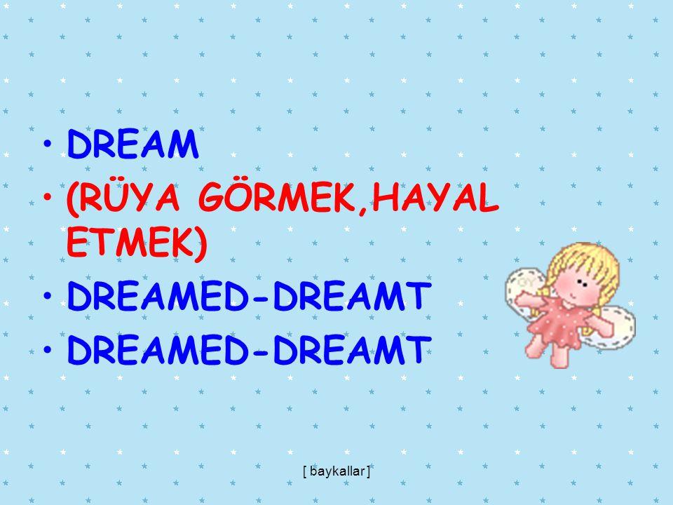 (RÜYA GÖRMEK,HAYAL ETMEK) DREAMED-DREAMT