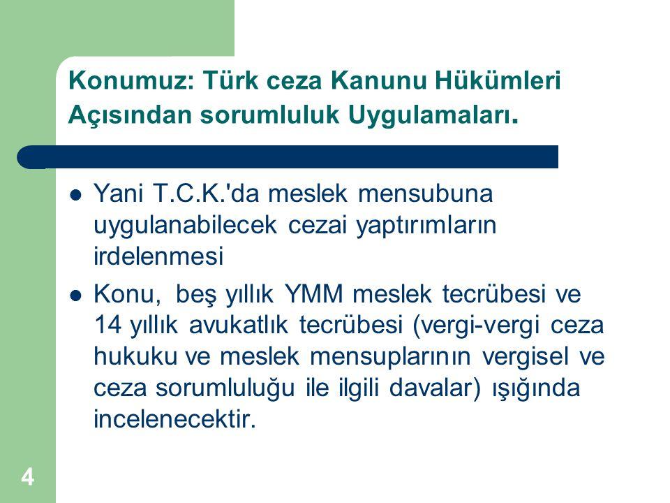Konumuz: Türk ceza Kanunu Hükümleri Açısından sorumluluk Uygulamaları.