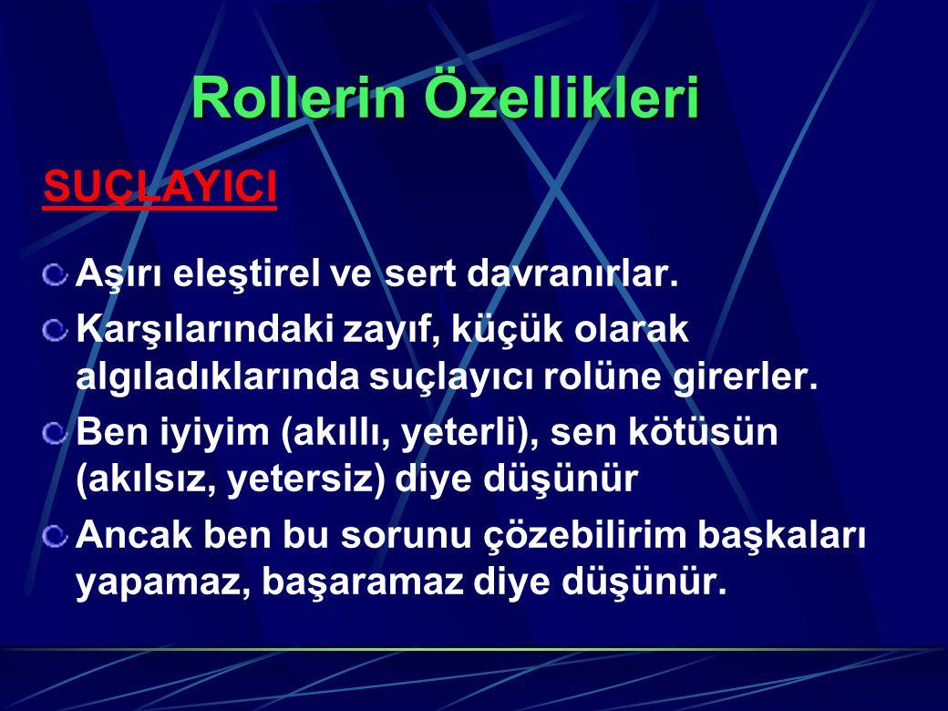 Rollerin Özellikleri SUÇLAYICI Aşırı eleştirel ve sert davranırlar.