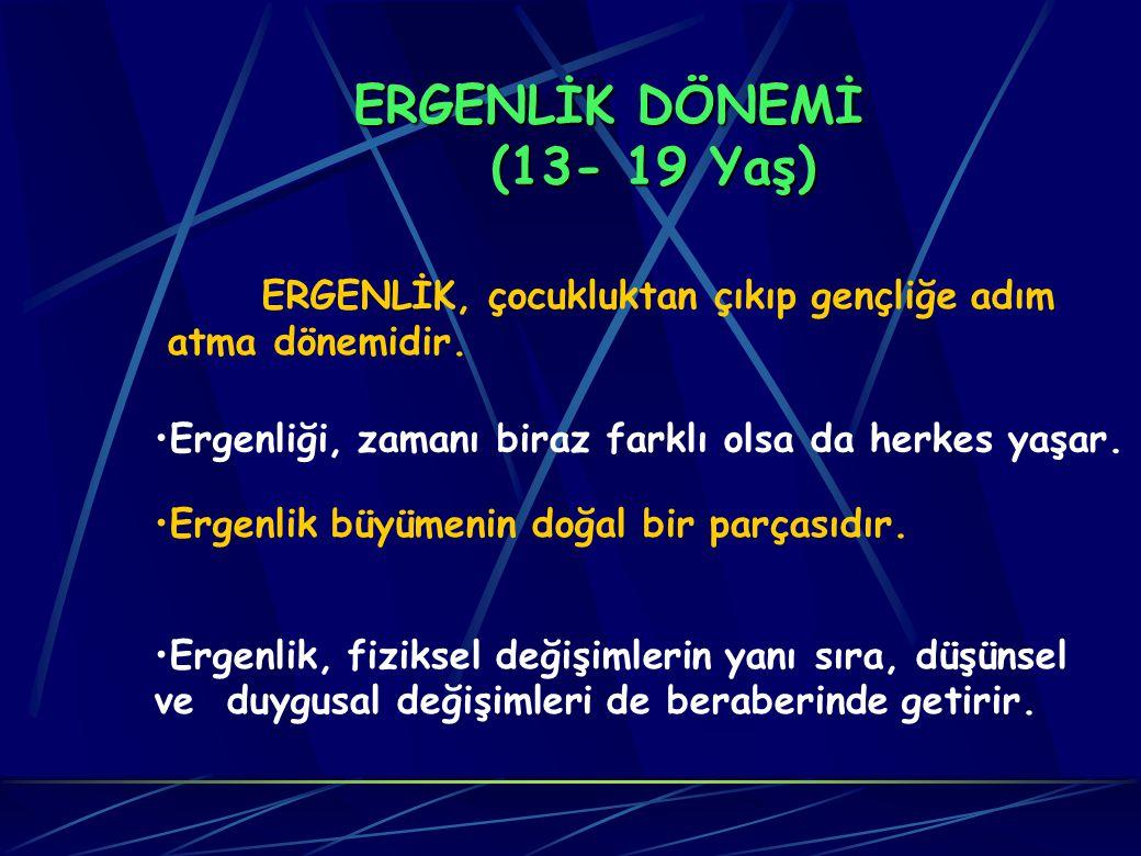 ERGENLİK DÖNEMİ (13- 19 Yaş)