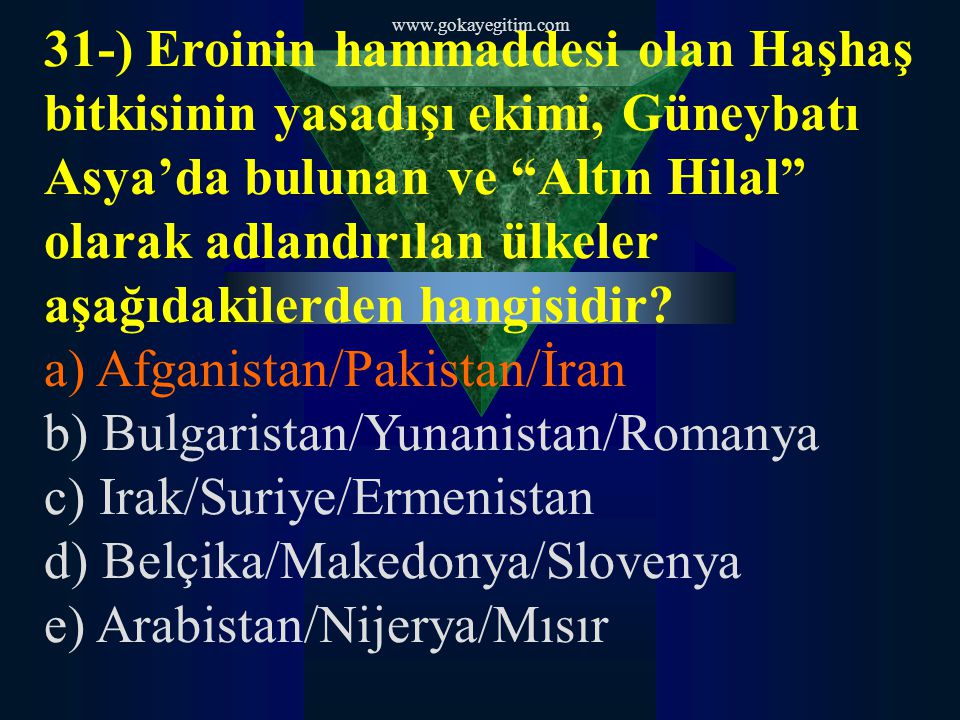 a) Afganistan/Pakistan/İran b) Bulgaristan/Yunanistan/Romanya