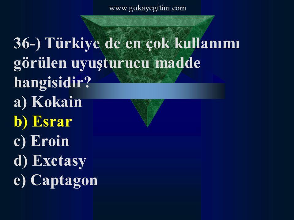 36-) Türkiye de en çok kullanımı görülen uyuşturucu madde hangisidir