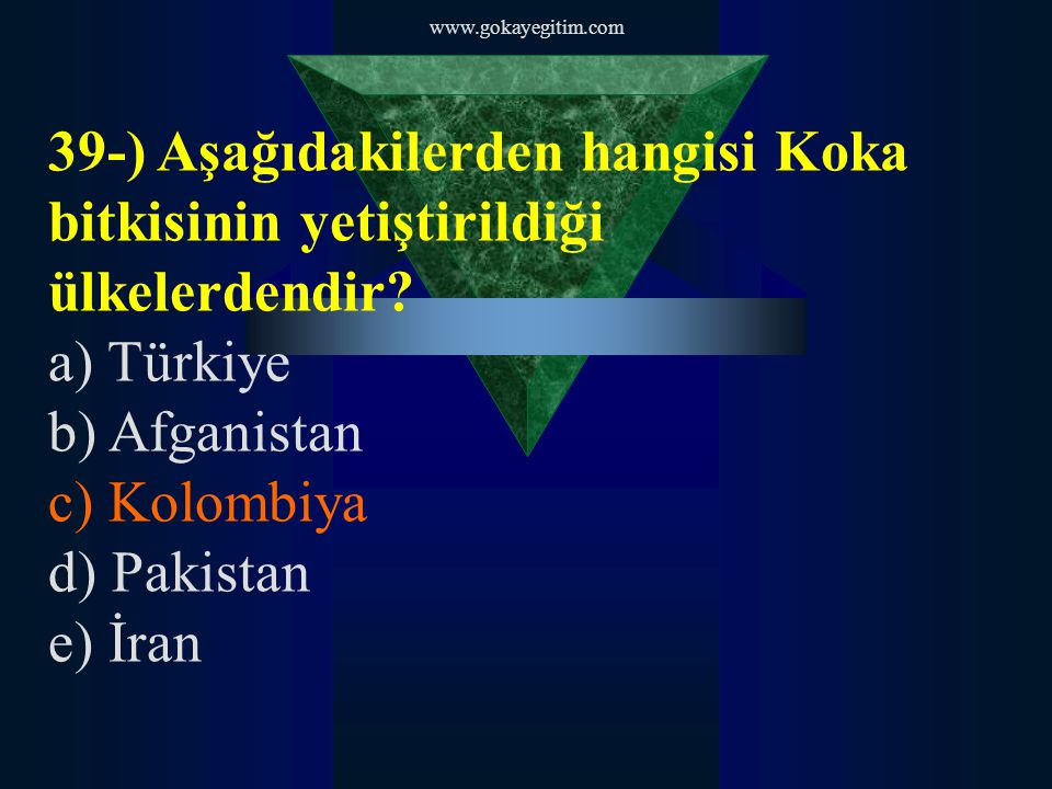 www.gokayegitim.com 39-) Aşağıdakilerden hangisi Koka bitkisinin yetiştirildiği ülkelerdendir a) Türkiye.