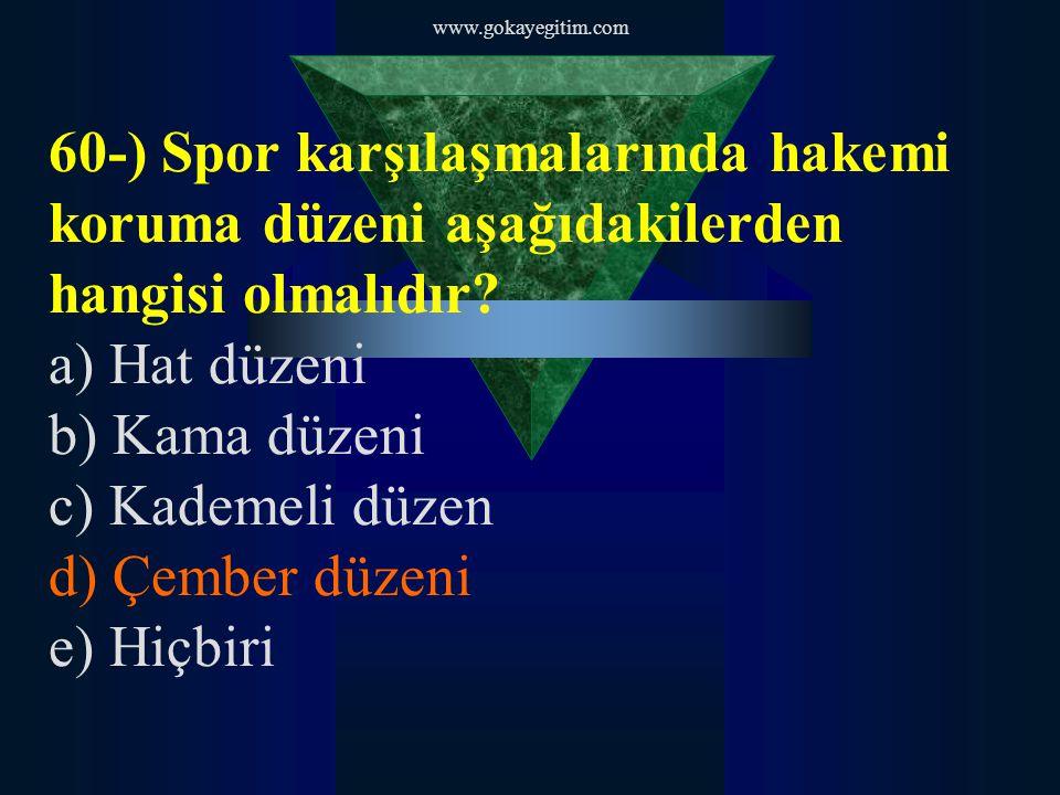 www.gokayegitim.com 60-) Spor karşılaşmalarında hakemi koruma düzeni aşağıdakilerden hangisi olmalıdır