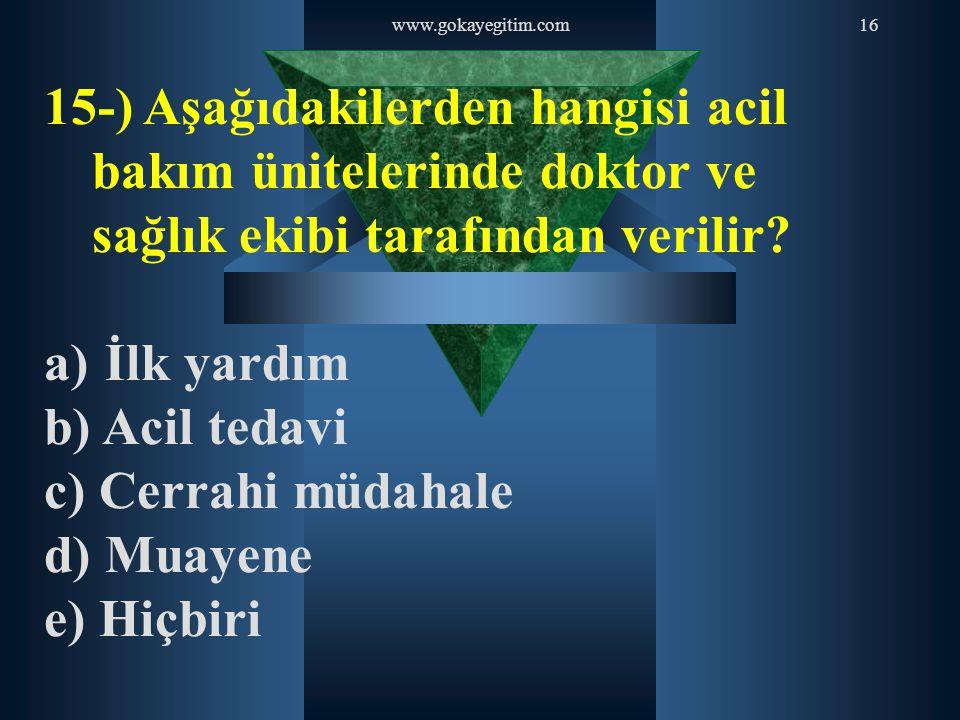 www.gokayegitim.com 15-) Aşağıdakilerden hangisi acil bakım ünitelerinde doktor ve sağlık ekibi tarafından verilir