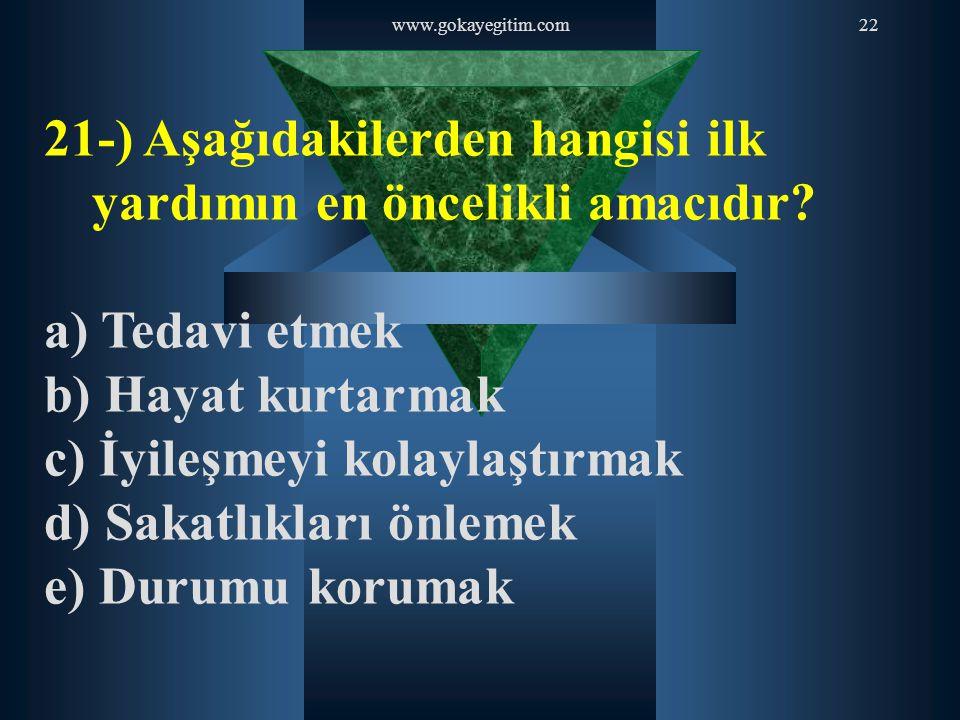 21-) Aşağıdakilerden hangisi ilk yardımın en öncelikli amacıdır